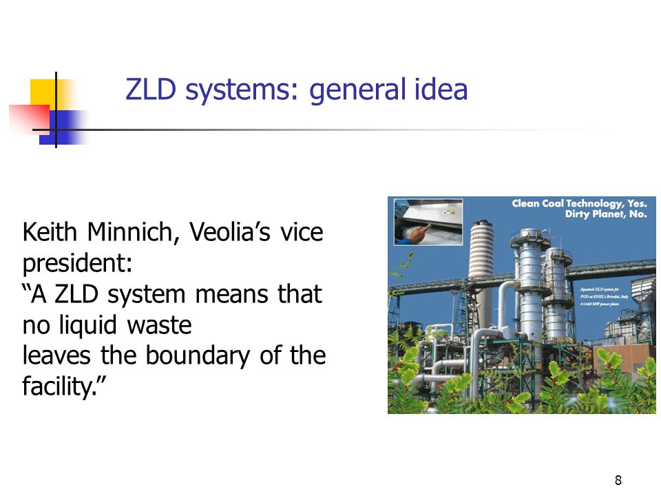 8 ZLD systems: general idea Keith Minnich, Veolia's vice president: A ZLD system means that no liquid waste leaves the boundary of the facility.