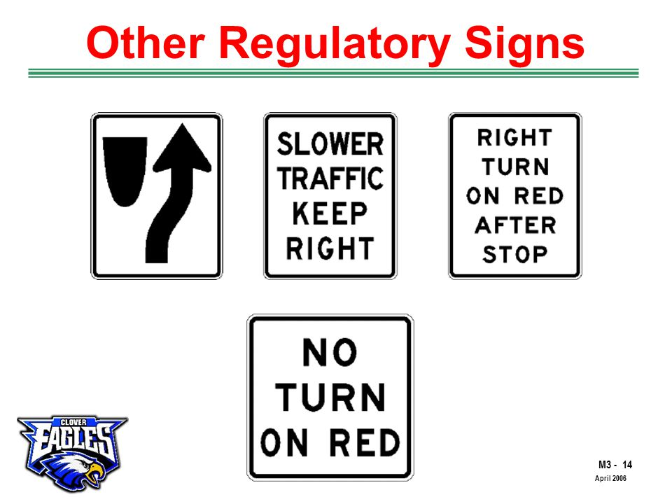 M3 - 14 The Road to Skilled Driving April 2006 Other Regulatory Signs