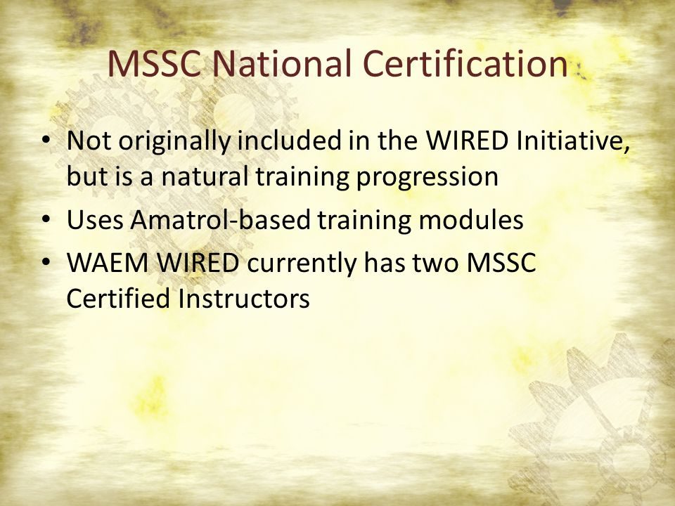 MSSC National Certification Not originally included in the WIRED Initiative, but is a natural training progression Uses Amatrol-based training modules