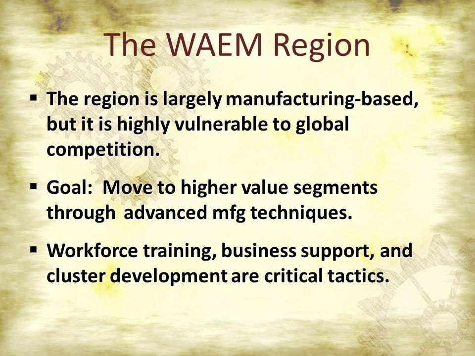  The region is largely manufacturing-based, but it is highly vulnerable to global competition.
