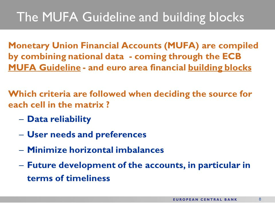 8 Monetary Union Financial Accounts (MUFA) are compiled by combining national data - coming through the ECB MUFA Guideline - and euro area financial b