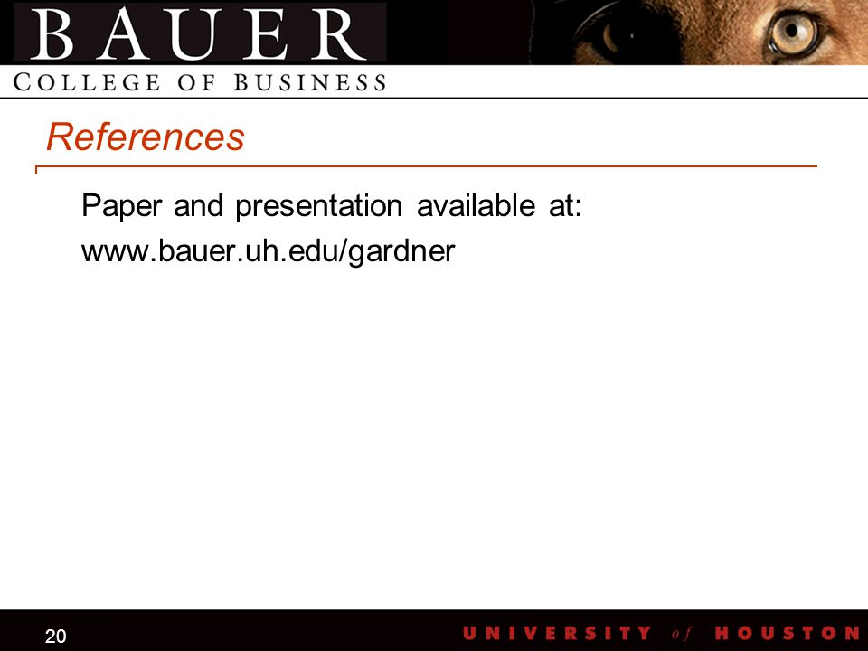 20 References Paper and presentation available at: www.bauer.uh.edu/gardner