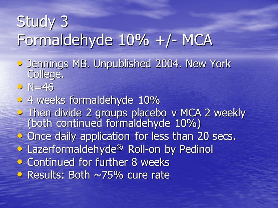 Study 3 Formaldehyde 10% +/- MCA Jennings MB. Unpublished 2004.