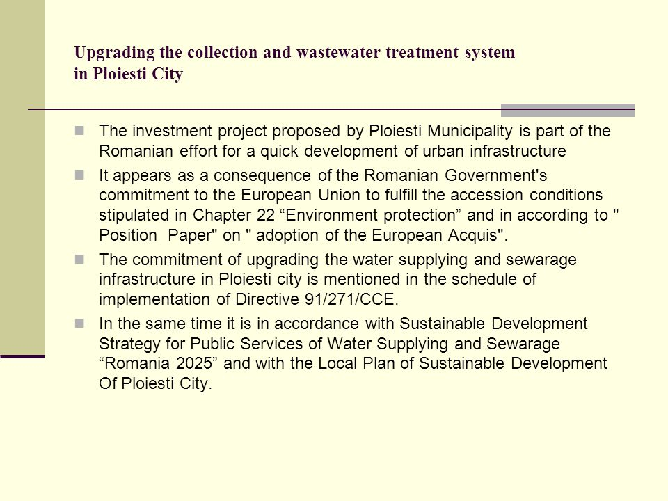 Upgrading the collection and wastewater treatment system in Ploiesti City The investment project proposed by Ploiesti Municipality is part of the Roma