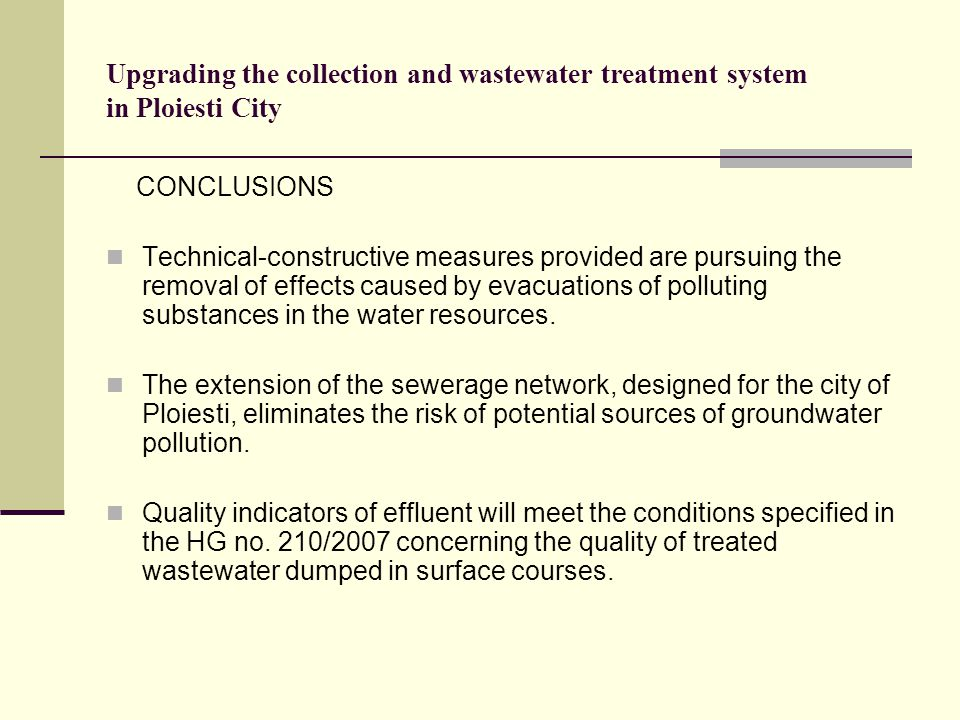 Upgrading the collection and wastewater treatment system in Ploiesti City CONCLUSIONS Technical-constructive measures provided are pursuing the remova