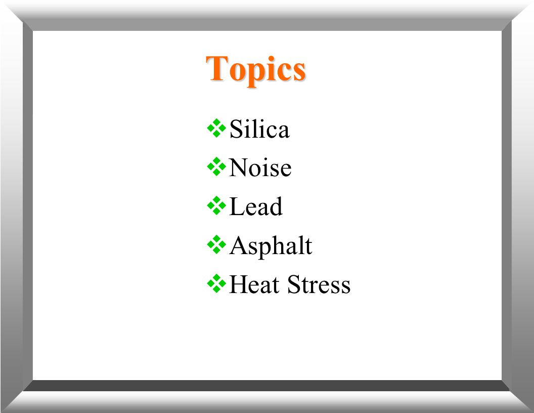 Topics  Silica  Noise  Lead  Asphalt  Heat Stress