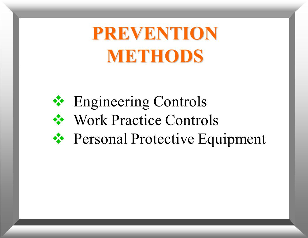 PREVENTION METHODS  Engineering Controls  Work Practice Controls  Personal Protective Equipment
