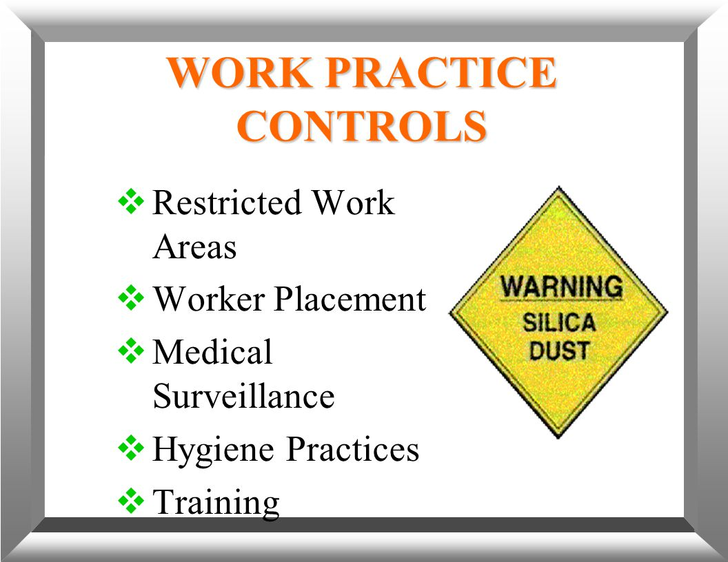 WORK PRACTICE CONTROLS  Restricted Work Areas  Worker Placement  Medical Surveillance  Hygiene Practices  Training