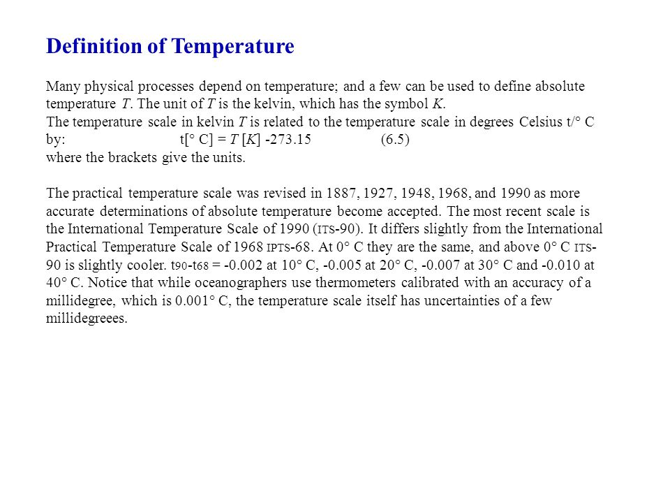 Definition of Temperature Many physical processes depend on temperature; and a few can be used to define absolute temperature T. The unit of T is the