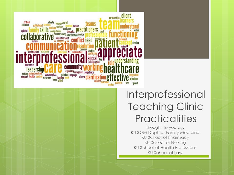 Interprofessional Teaching Clinic Practicalities Brought to you by: KU SOM Dept.