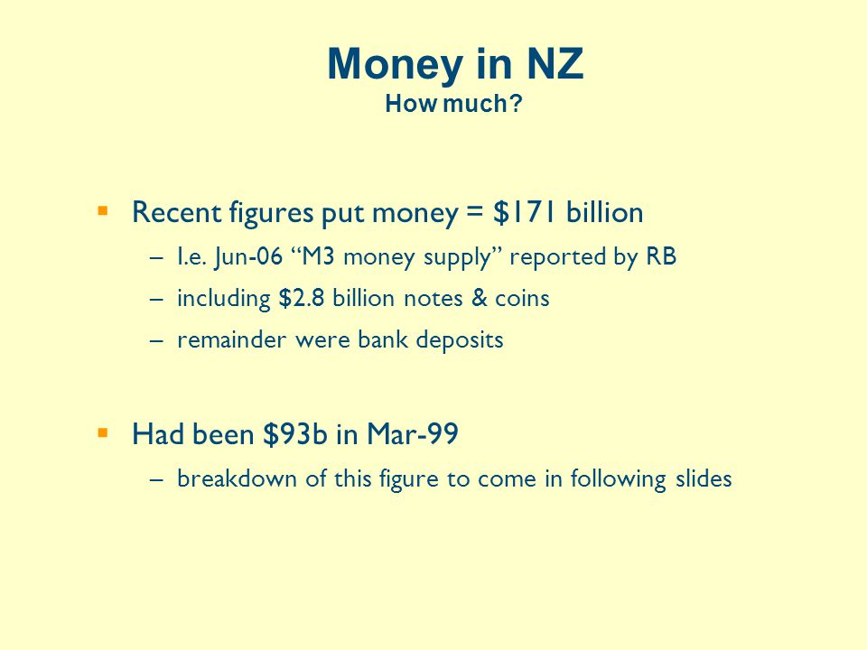 Money in NZ How much.  Recent figures put money = $171 billion –I.e.