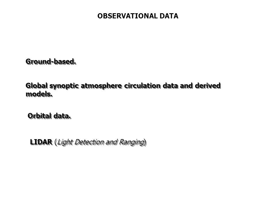 OBSERVATIONAL DATA Ground-based. Global synoptic atmosphere circulation data and derived models.