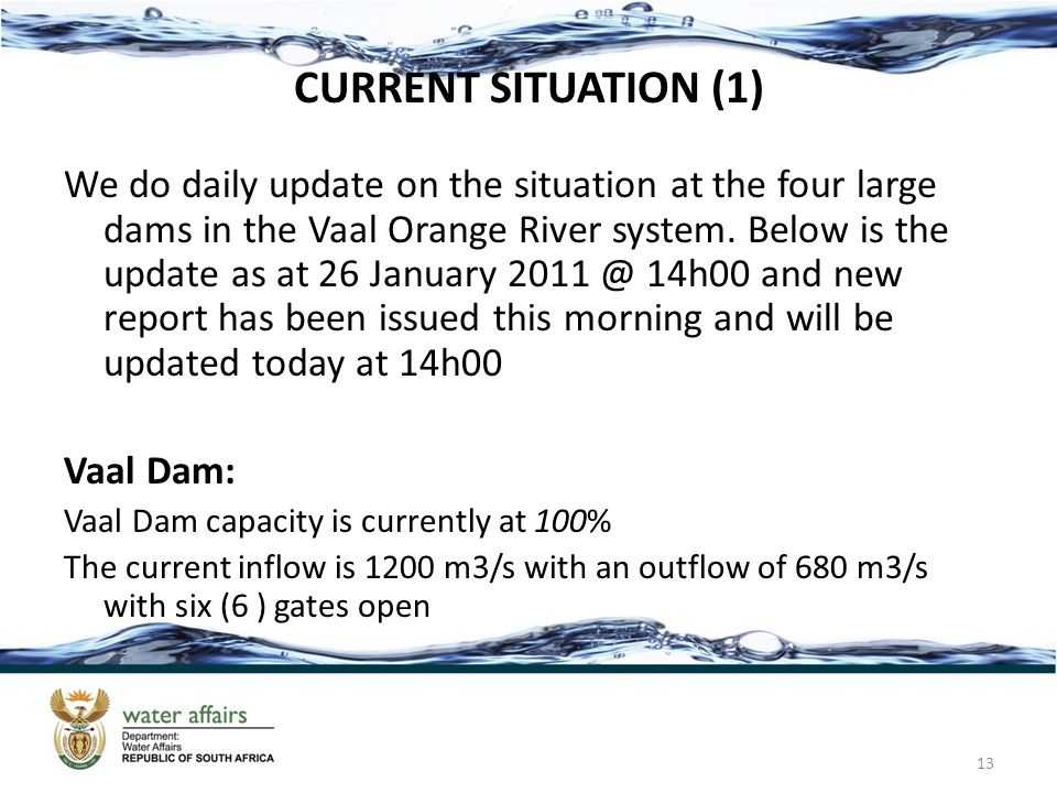 CURRENT SITUATION (1) We do daily update on the situation at the four large dams in the Vaal Orange River system. Below is the update as at 26 January