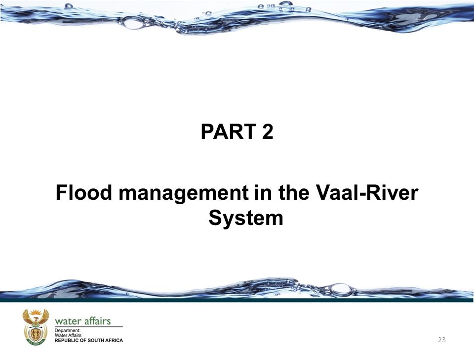 PART 2 Flood management in the Vaal-River System 23