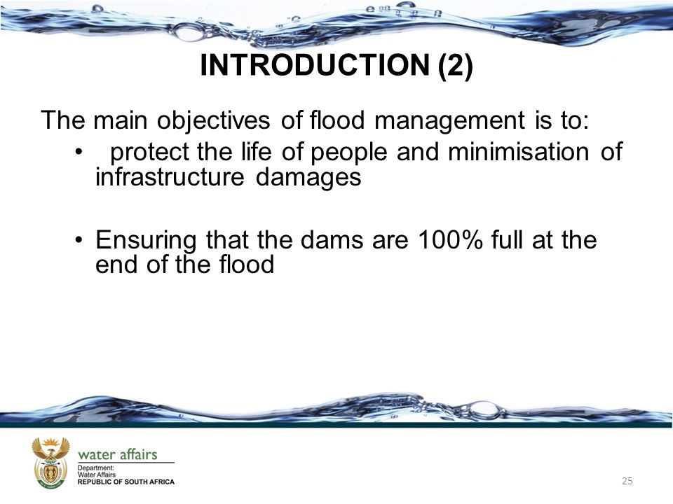 INTRODUCTION (2) The main objectives of flood management is to: protect the life of people and minimisation of infrastructure damages Ensuring that th