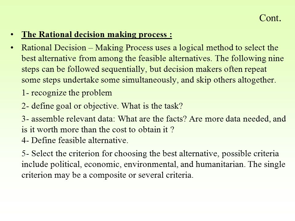 The Rational decision making process : Rational Decision – Making Process uses a logical method to select the best alternative from among the feasible alternatives.