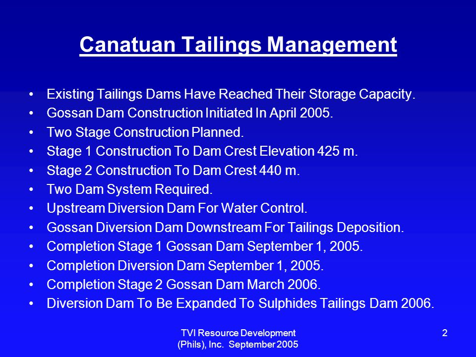 TVI Resource Development (Phils), Inc.September 2005 3 Existing Tailings Dams April 2005 Two Dams.