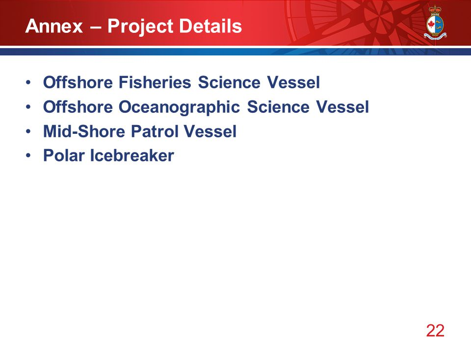 22 Annex – Project Details Offshore Fisheries Science Vessel Offshore Oceanographic Science Vessel Mid-Shore Patrol Vessel Polar Icebreaker