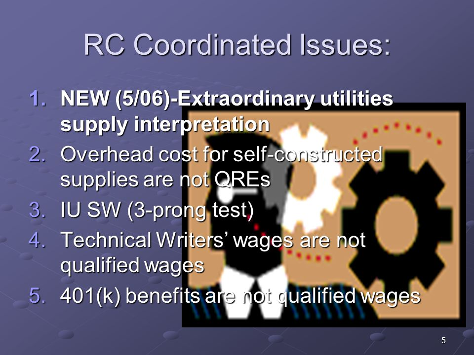 5 RC Coordinated Issues: 1.NEW (5/06)-Extraordinary utilities supply interpretation 2.Overhead cost for self-constructed supplies are not QREs 3.IU SW
