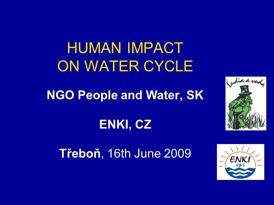 HUMAN IMPACT ON WATER CYCLE NGO People and Water, SK ENKI, CZ Třeboň, 16th June 2009
