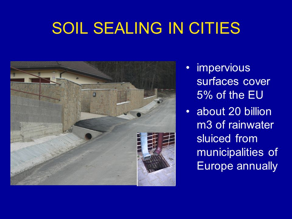 SOIL SEALING IN CITIES impervious surfaces cover 5% of the EU about 20 billion m3 of rainwater sluiced from municipalities of Europe annually