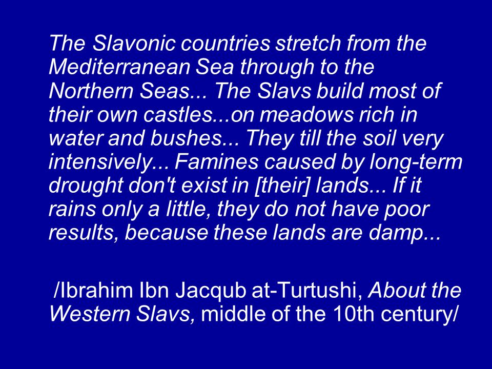 The Slavonic countries stretch from the Mediterranean Sea through to the Northern Seas...