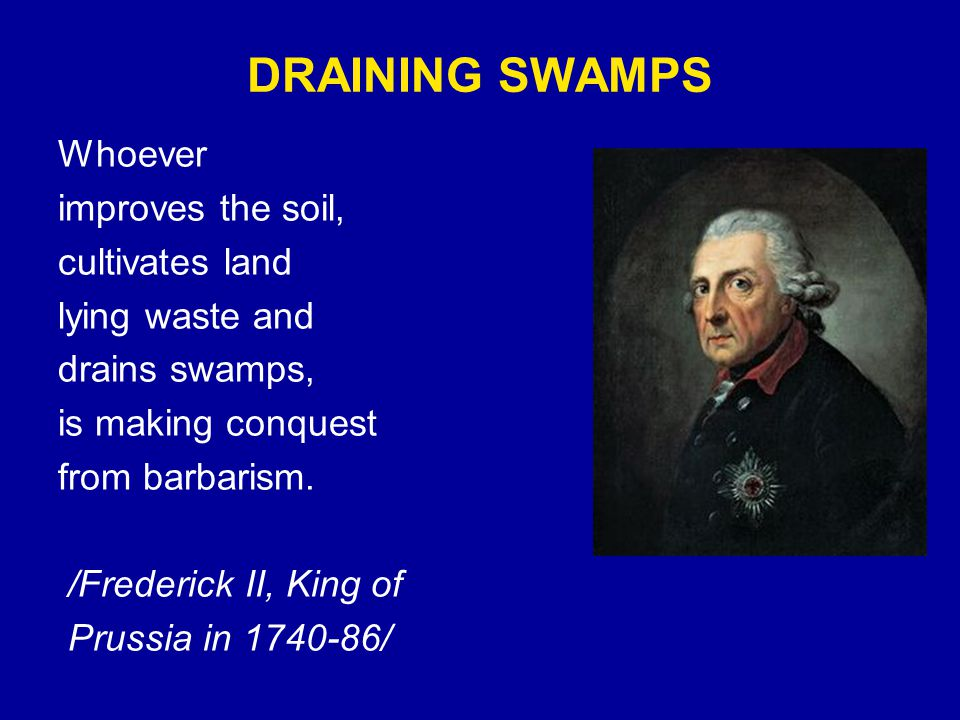Whoever improves the soil, cultivates land lying waste and drains swamps, is making conquest from barbarism.