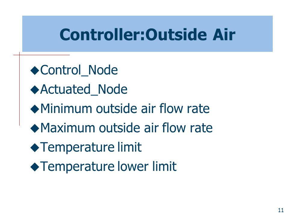 11 Controller:Outside Air  Control_Node  Actuated_Node  Minimum outside air flow rate  Maximum outside air flow rate  Temperature limit  Temperature lower limit