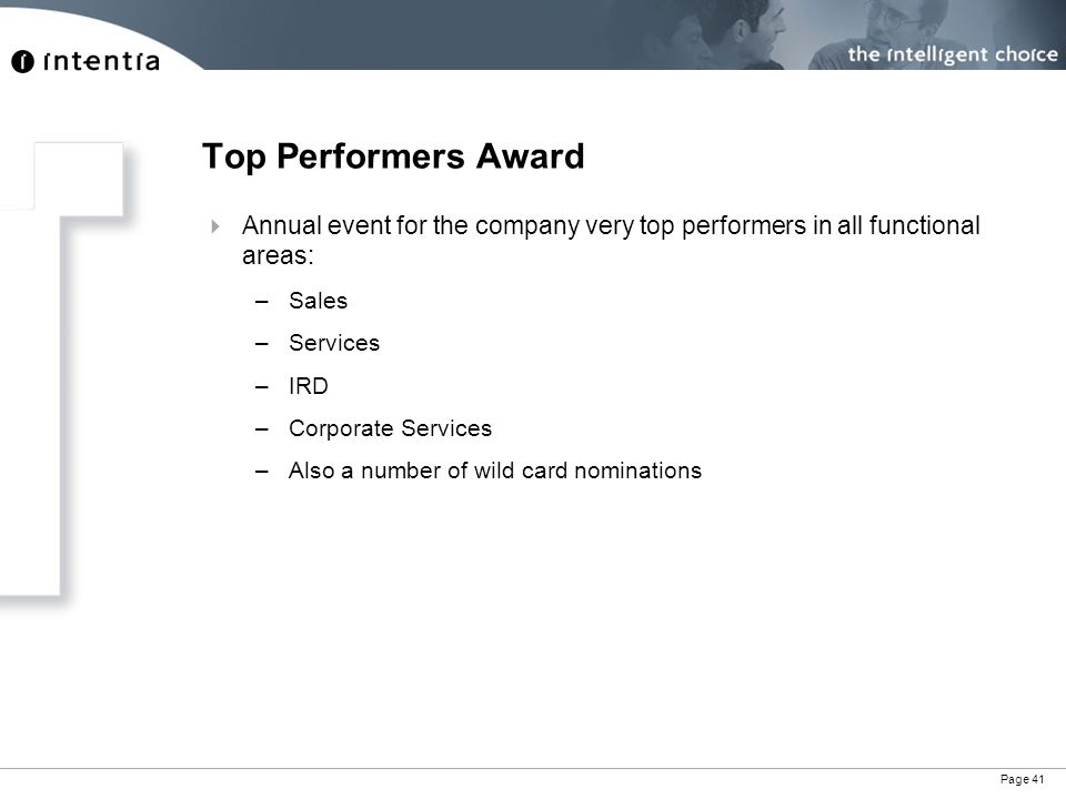 Page 41 Top Performers Award  Annual event for the company very top performers in all functional areas: –Sales –Services –IRD –Corporate Services –Also a number of wild card nominations