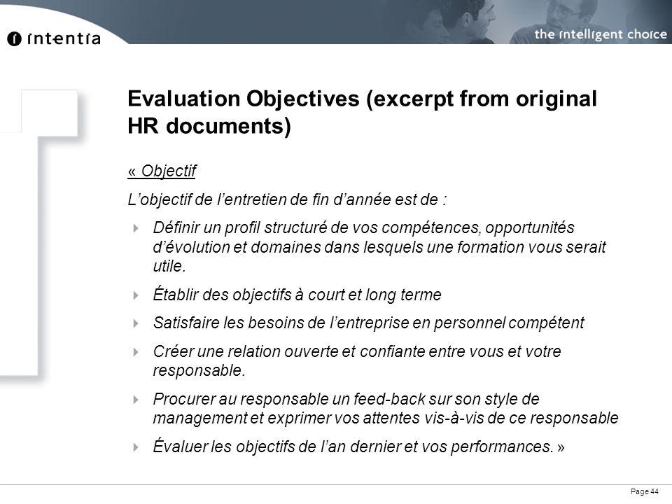 Page 44 Evaluation Objectives (excerpt from original HR documents) « Objectif L'objectif de l'entretien de fin d'année est de :  Définir un profil structuré de vos compétences, opportunités d'évolution et domaines dans lesquels une formation vous serait utile.