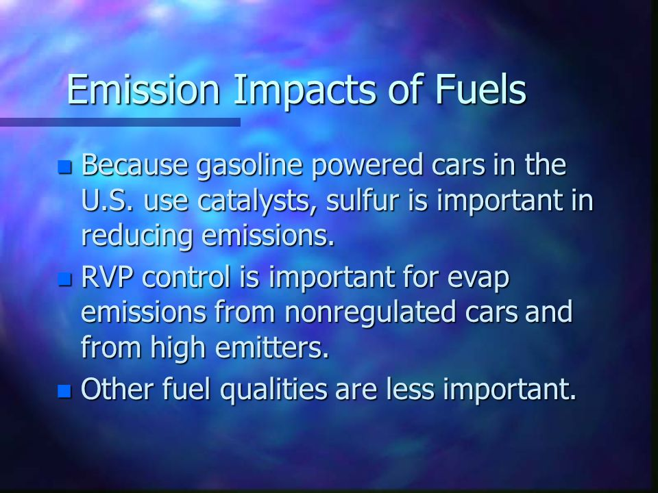 Emission Impacts of Fuels n Because gasoline powered cars in the U.S.