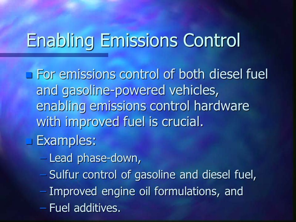 Enabling Emissions Control n For emissions control of both diesel fuel and gasoline-powered vehicles, enabling emissions control hardware with improved fuel is crucial.