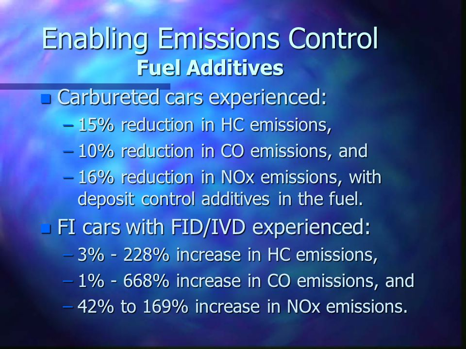 Enabling Emissions Control Fuel Additives n Carbureted cars experienced: –15% reduction in HC emissions, –10% reduction in CO emissions, and –16% redu