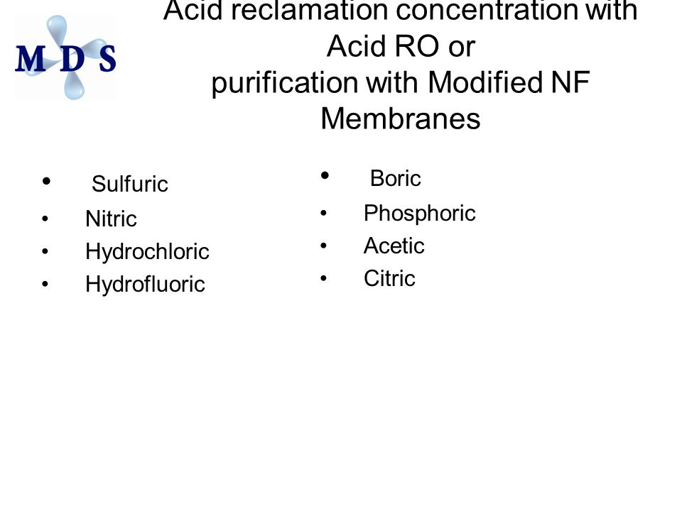 Acid reclamation concentration with Acid RO or purification with Modified NF Membranes Sulfuric Nitric Hydrochloric Hydrofluoric Boric Phosphoric Acetic Citric