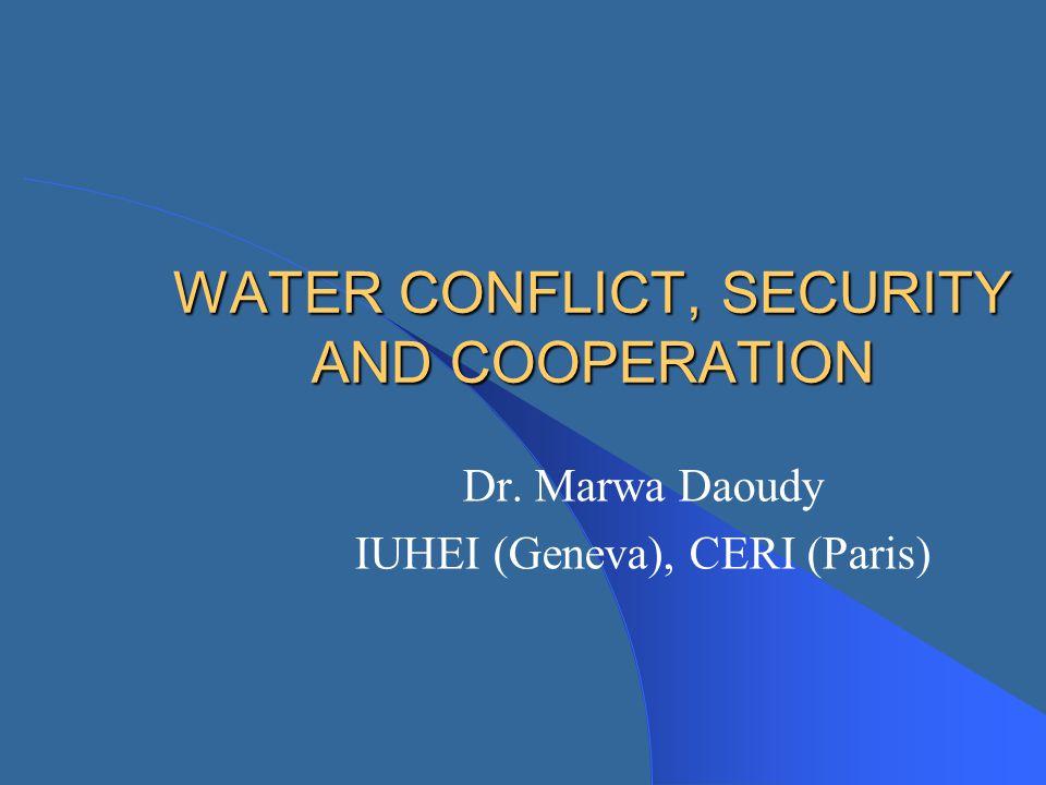 WATER CONFLICT, SECURITY AND COOPERATION Dr. Marwa Daoudy IUHEI (Geneva), CERI (Paris)