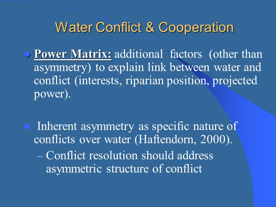Water Conflict & Cooperation Power Matrix: Power Matrix: additional factors (other than asymmetry) to explain link between water and conflict (interes