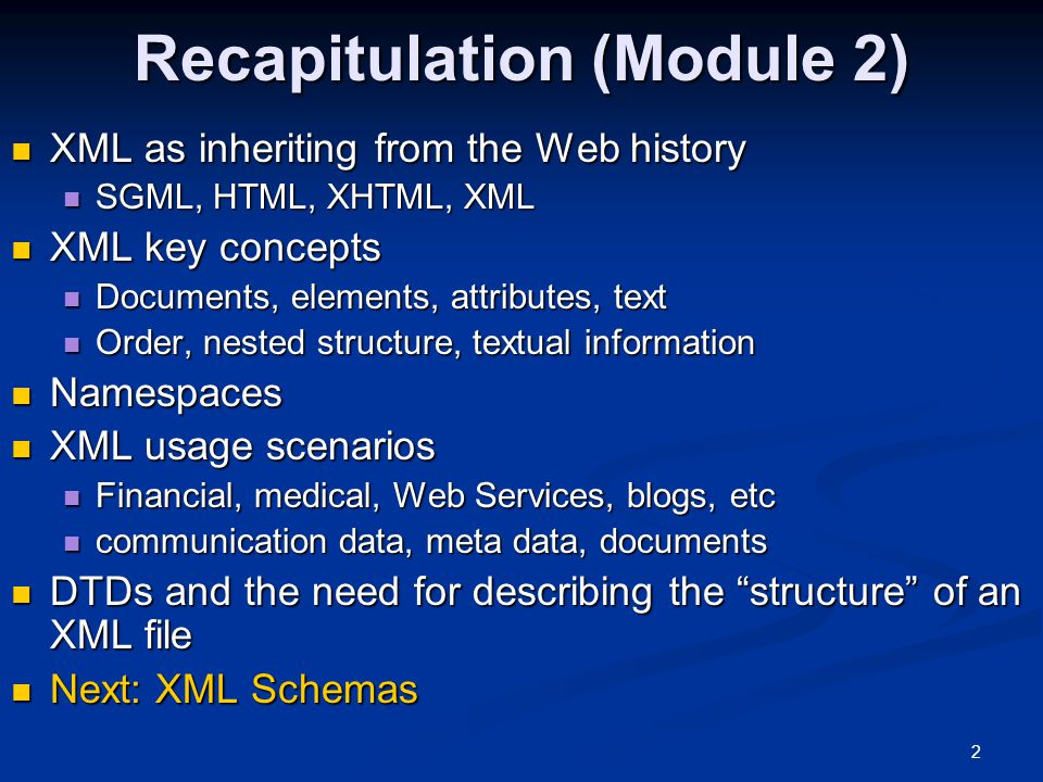 2 Recapitulation (Module 2) XML as inheriting from the Web history XML as inheriting from the Web history SGML, HTML, XHTML, XML SGML, HTML, XHTML, XM