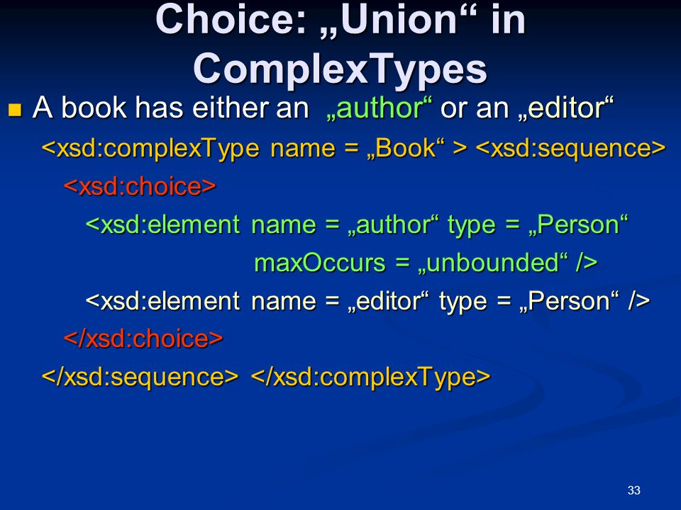 """33 Choice: """"Union"""" in ComplexTypes A book has either an """"author"""" or an """"editor"""" A book has either an """"author"""" or an """"editor"""" <xsd:element name = """"auth"""