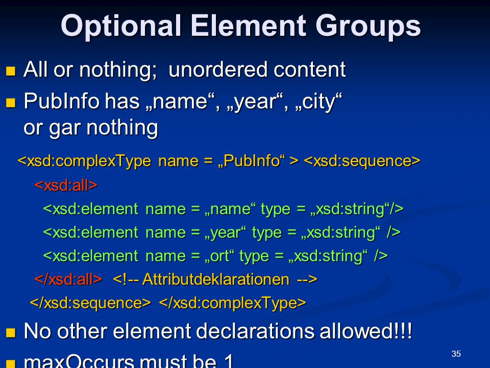 """35 Optional Element Groups All or nothing; unordered content All or nothing; unordered content PubInfo has """"name"""", """"year"""", """"city"""" or gar nothing PubIn"""