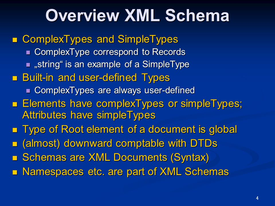 "4 Overview XML Schema ComplexTypes and SimpleTypes ComplexTypes and SimpleTypes ComplexType correspond to Records ComplexType correspond to Records ""s"