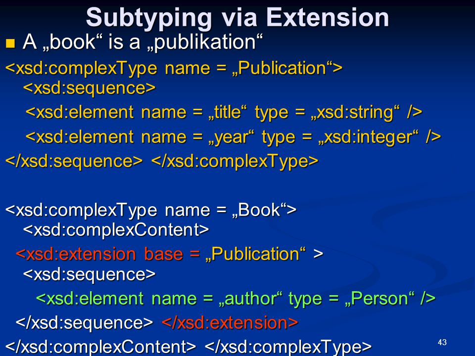 """43 Subtyping via Extension A """"book"""" is a """"publikation"""" A """"book"""" is a """"publikation"""""""