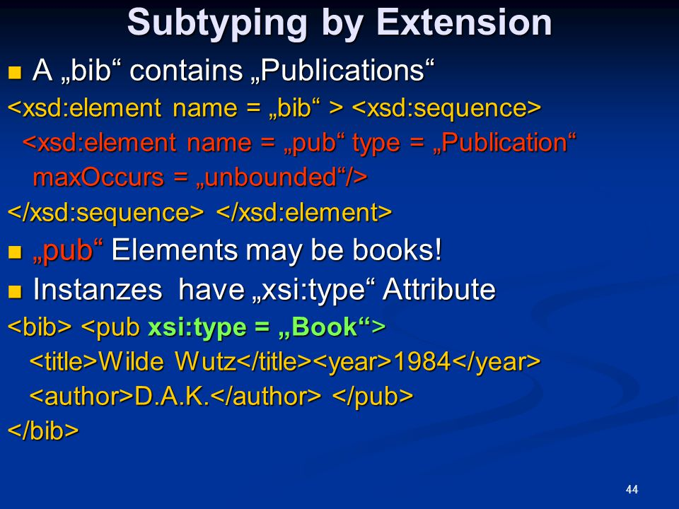 """44 Subtyping by Extension A """"bib"""" contains """"Publications"""" A """"bib"""" contains """"Publications"""" <xsd:element name = """"pub"""" type = """"Publication"""" <xsd:element"""
