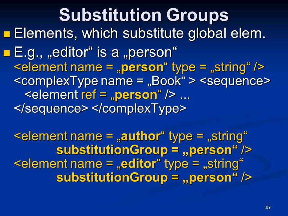 """47 Substitution Groups Elements, which substitute global elem. Elements, which substitute global elem. E.g., """"editor"""" is a """"person""""... E.g., """"editor"""""""