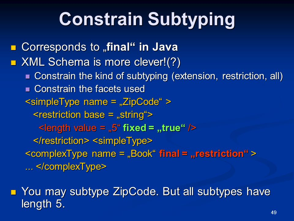 """49 Constrain Subtyping Corresponds to """"final"""" in Java Corresponds to """"final"""" in Java XML Schema is more clever!(?) XML Schema is more clever!(?) Const"""