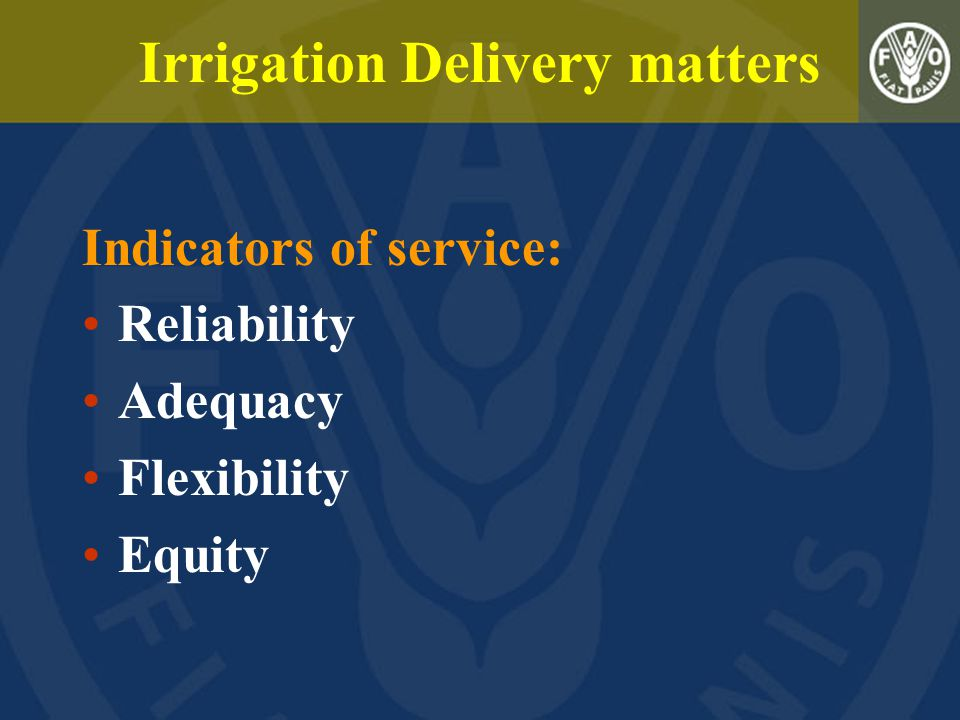 Irrigation Delivery matters Indicators of service: Reliability Adequacy Flexibility Equity