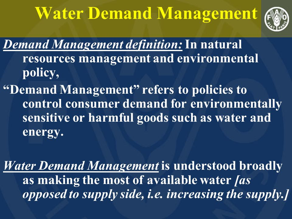 """Water Demand Management Demand Management definition: In natural resources management and environmental policy, """"Demand Management"""" refers to policies"""