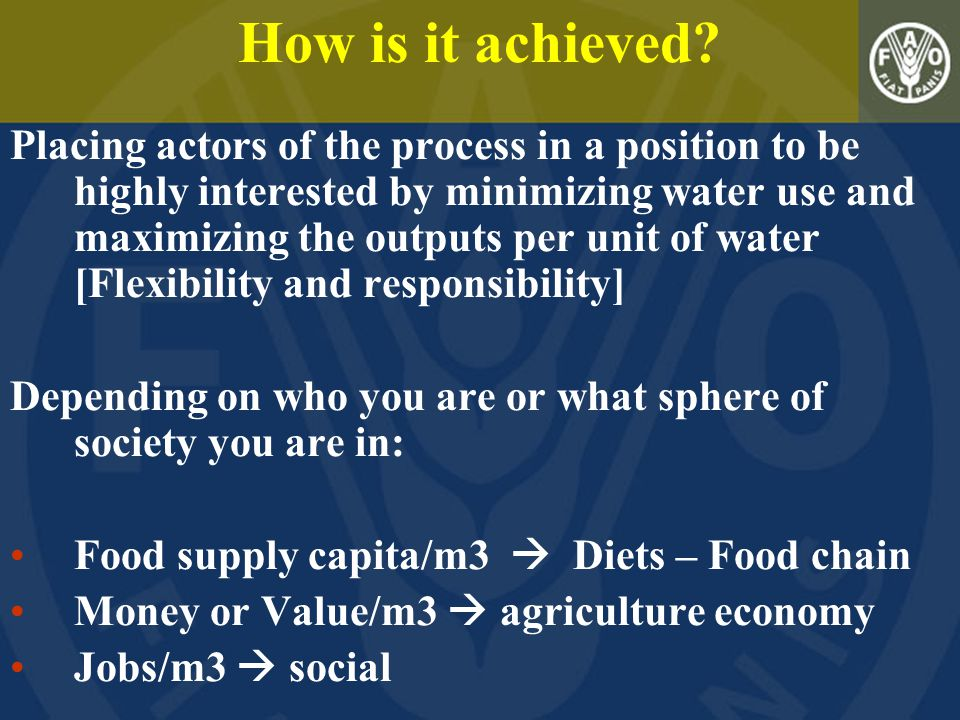 How is it achieved? Placing actors of the process in a position to be highly interested by minimizing water use and maximizing the outputs per unit of