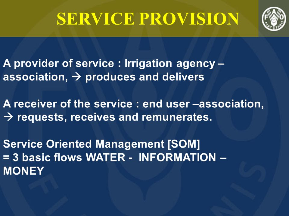 A provider of service : Irrigation agency – association,  produces and delivers A receiver of the service : end user –association,  requests, receiv