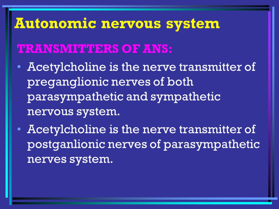TRANSMITTERS OF ANS: Acetylcholine is the nerve transmitter of preganglionic nerves of both parasympathetic and sympathetic nervous system.