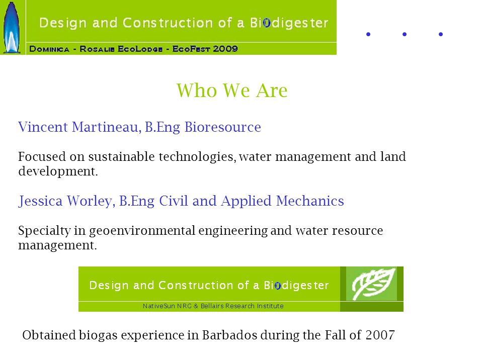 Who We Are Vincent Martineau, B.Eng Bioresource Focused on sustainable technologies, water management and land development. Jessica Worley, B.Eng Civi